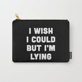 I wish I could but I'm lying. Carry-All Pouch