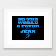 Do The World A Favor..  Framed Art Print