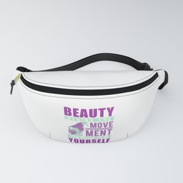 Beauty Begins The Movement You Decide To Be Yourself pm Fanny Pack