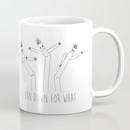 Turn Down For What?! Coffee Mug