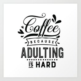 Coffee because adulting is hard - Funny hand drawn quotes illustration. Funny humor. Life sayings.  Art Print