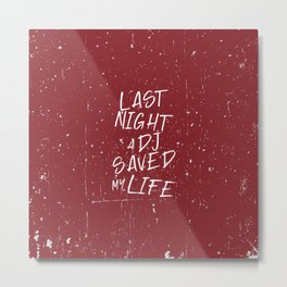 Last night a Dj saved my life from a broken heart. For house music lovers. House music fans. Metal Print
