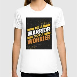 BE A WARRIOR, NOT A WORRIER! T-shirt