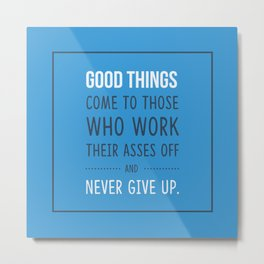 Good things come to those who never give up Metal Print