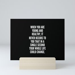 When you are young and healthy it never occurs to you that in a single second your whole life could change Mini Art Print