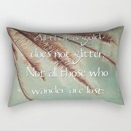 All that is gold does not glitter  {Quote} Rectangular Pillow
