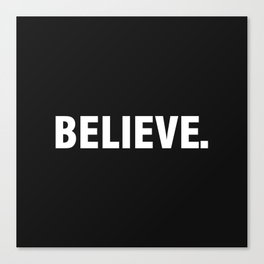 BELIEVE. Canvas Print