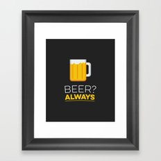 Beer? Always Framed Art Print