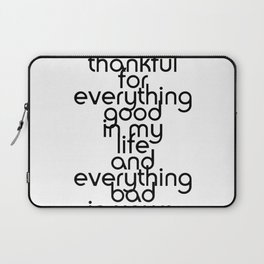 I'm thankful for everything good in my life and everything bad in yours. Laptop Sleeve