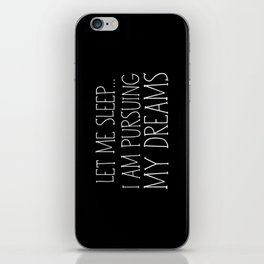 Let Me Sleep... I Am Pursuing My Dreams iPhone Skin