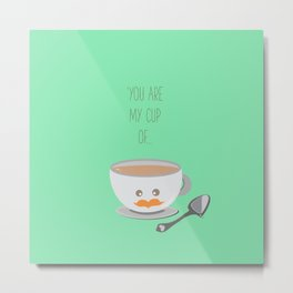 'You are my cup of tea!' Metal Print