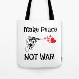 Make Peace Not War Soldier Shooting Hearts Tote Bag