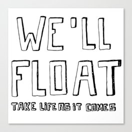 we'll float, take life as it comes Canvas Print