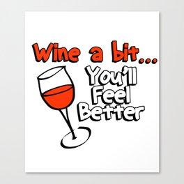 Wine A Bit You'll Feel Better Canvas Print