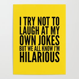 I TRY NOT TO LAUGH AT MY OWN JOKES (Yellow) Poster