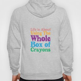 Life is About Using the Whole Box of Crayons Funny T-shirt Hoody