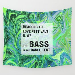 Reasons to Love Festivals | No. 03 | THE BASS IN THE DANCE TENT Wall Tapestry