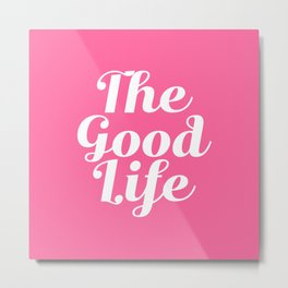 The Good Life - Pink and white Metal Print