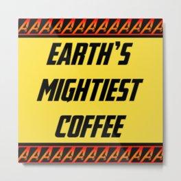 Earths Mightiest Coffee  Metal Print
