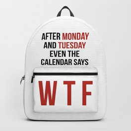 After Monday and Tuesday Even The Calendar Says WTF Backpack