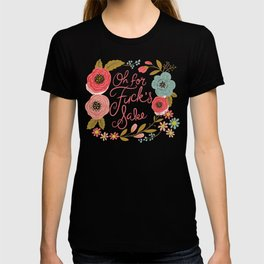 Pretty Swe*ry: Oh For F's Sake T-shirt