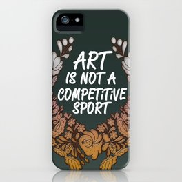 Art is Not A Competitive Sport (Dark) iPhone Case