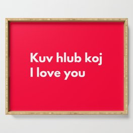 Kuv hlub koj - I love you in Hmong Serving Tray