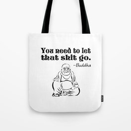 You Need to Let That Shit Go Tote Bag