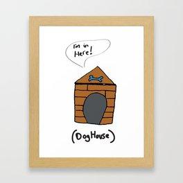 I'm in the dog house Framed Art Print