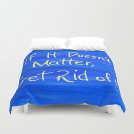 If It Doesn't Matter, Get Rid of It. Duvet Cover