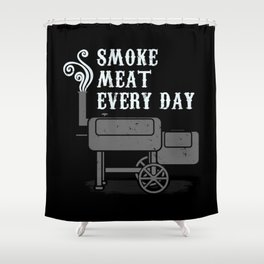 Smoke Meat Every Day Barbecue BBQ Grill Smoker Shower Curtain
