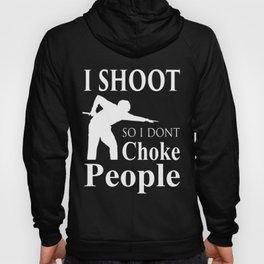 Billiards I Shoot So I Don't Choke People Funny Hoody
