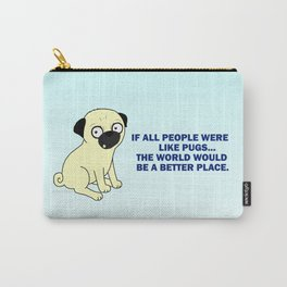 If all people were like pugs... Carry-All Pouch
