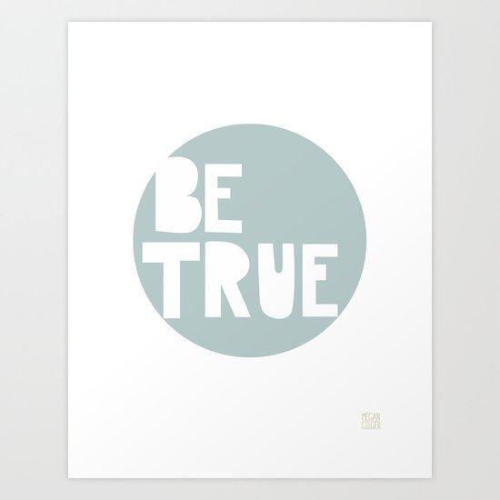 Be True Art Print