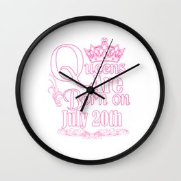 Queens Are Born On July 20th Funny Birthday T-Shirt Wall Clock