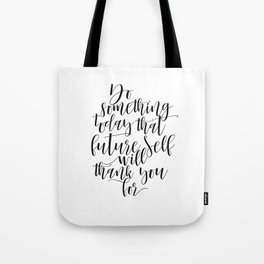 Do Something Today That Your Future Self Will Thank You For Motivational Quote Tote Bag