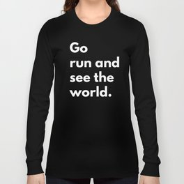 Go run and see the world Long Sleeve T-shirt
