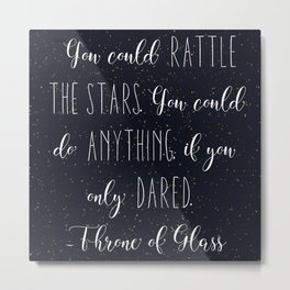 You Could Rattle the Stars by Sarah J. Maas  Metal Print