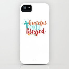 Grateful Thankful Blessed iPhone Case