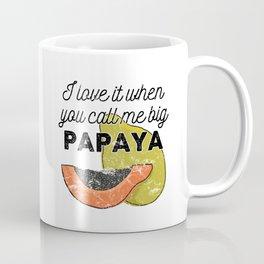 I Love It When You Call Me Big Papaya Coffee Mug