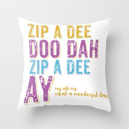 Zip a Dee Doo Dah! Throw Pillow