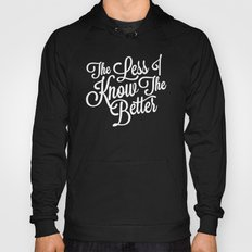 The Less I Know Hoody