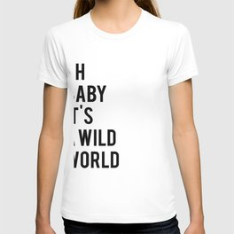 Oh baby its a wild world poster ALL SIZES MODERN wall art, Black White Print T-shirt
