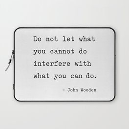 Do not let what you cannot do interfere with what you can. Laptop Sleeve