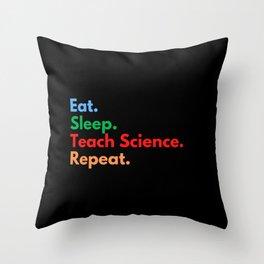 Eat. Sleep. Teach Science. Repeat. Throw Pillow