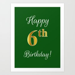 "Elegant ""Happy 6th Birthday!"" With Faux/Imitation Gold-Inspired Color Pattern Number (on Green) Art Print"