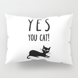 YES You Cat Pillow Sham