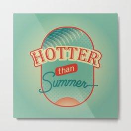 Hotter Then Summer Metal Print