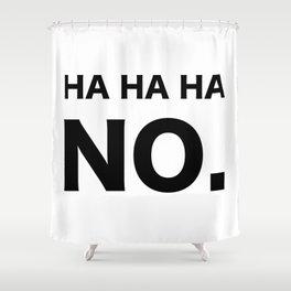 HA HA HA NO. Shower Curtain