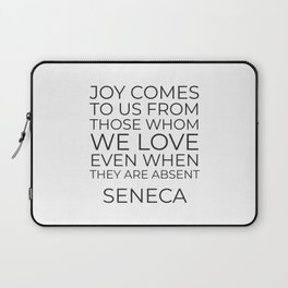 Stoic quotes on love - Joy comes to us from those whom we love Laptop Sleeve